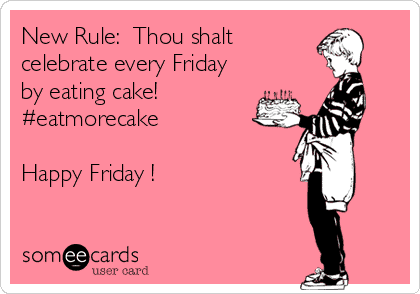 Eat cake on Friday!