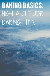 Baking Basics: High Altitude Baking Tips - If you're baking at a high altitude, refer to these tips to make sure your recipes come out perfect every time!Baking Basics: High Altitude Baking Tips - If you're baking at a high altitude, refer to these tips to make sure your recipes come out perfect every time!