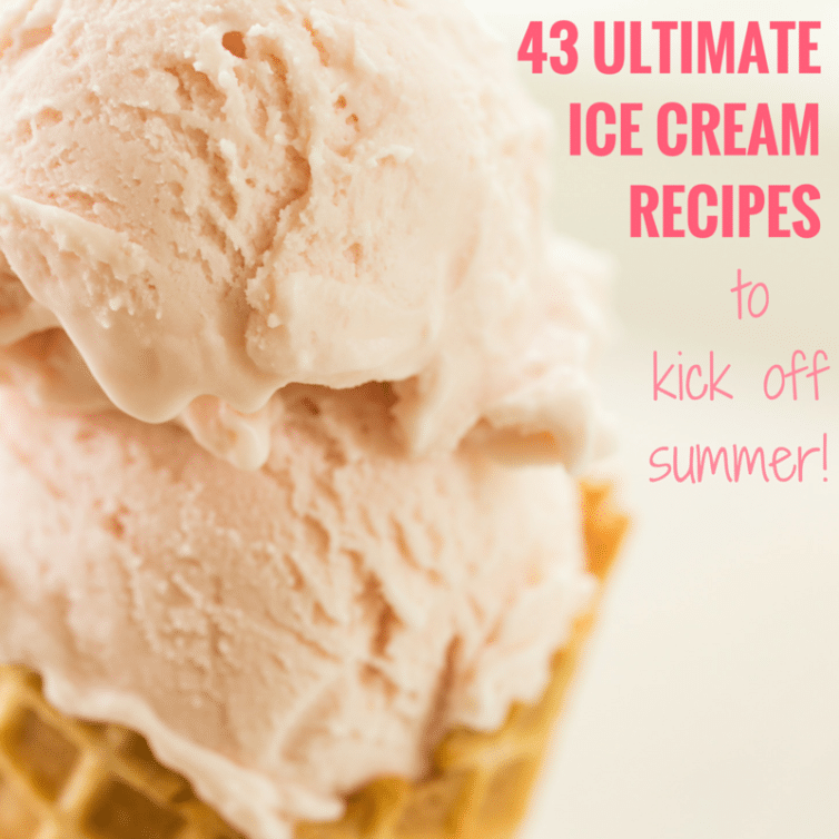 43 Ultimate Ice Cream Recipes to Kick Off Summer - Get ready to stock up your freezer!