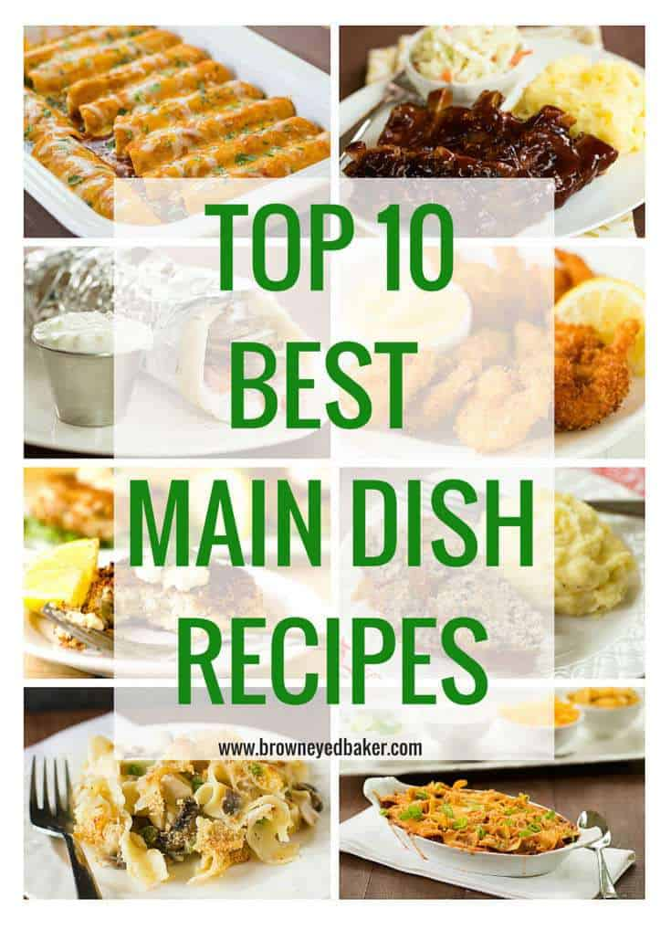 Top 10 Best Main Dish Recipes - All of my favorites! | browneyedbaker.com