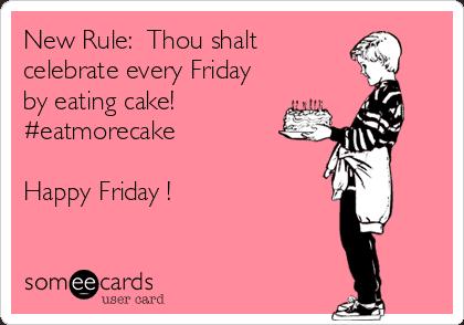 Eat cake on Friday!