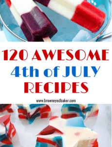 120 Amazing 4th of July Recipes - Perfect for your cookout! | browneyedbaker.com