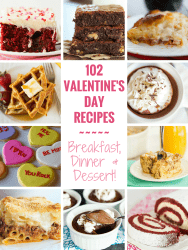 102 Valentine's Day Recipes - Everything you need for a festive breakfast, dinner or dessert!