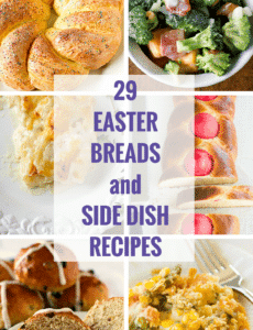 29 Easter Breads & Side Dish Recipes - A round up of seasonal and ethnic Easter breads, as well as side dishes that will go perfectly with lamb or ham!