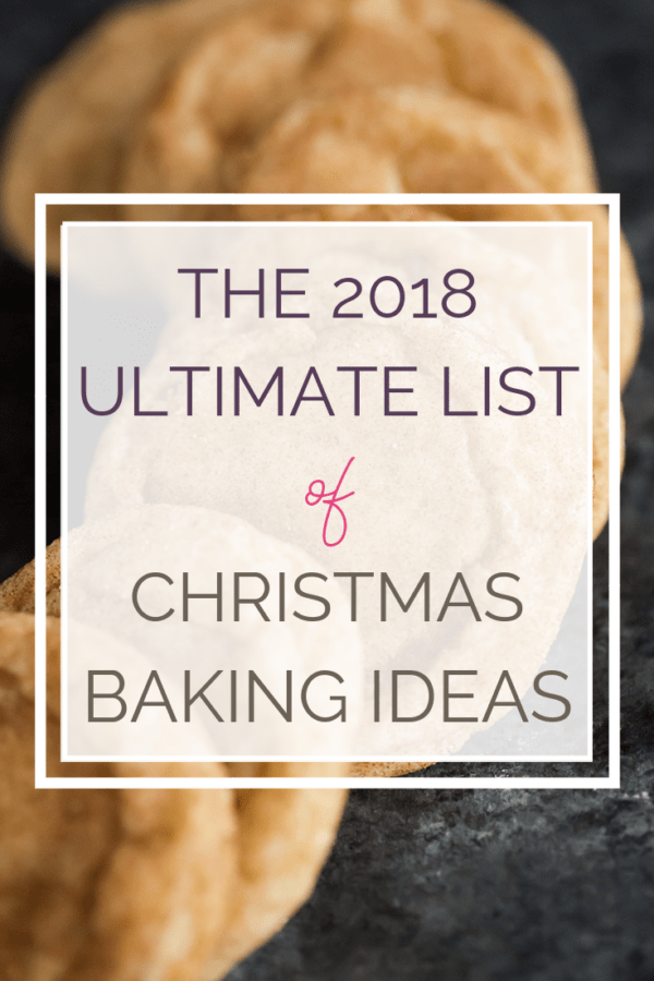 "A photo of snickerdoodle cookies with text overlay: ""The 2018 Ultimate List of Christmas Baking Ideas"""