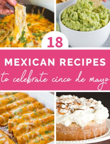 "A collage of four photos with the text ""18 Mexican Recipes to Celebrate Cinco de Mayo"""
